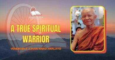 A TRUE SPIRITUAL WARRIOR - VENERABLE AJAAN KHAO ANALAYO