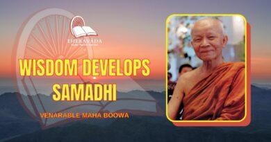 WISDOM DEVELOPS SAMADHI - VENARABLE MAHA BOOWA