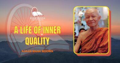 A LIFE OF INNER QUALITY - AJAAN MAHA BOOWA