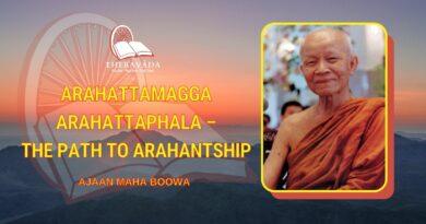 ARAHATTAMAGGA ARAHATTAPHALA - THE PATH TO ARAHANTSHIP