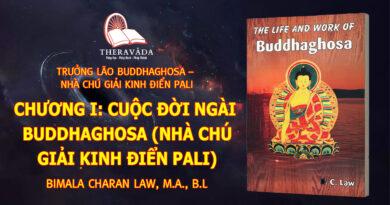 CHƯƠNG I: CUỘC ĐỜI NGÀI BUDDHAGHOSA (NHÀ CHÚ GIẢI KINH ĐIỂN PALI)
