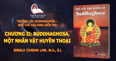 CHƯƠNG II: BUDDHAGHOSA, MỘT NHÂN VẬT HUYỀN THOẠI