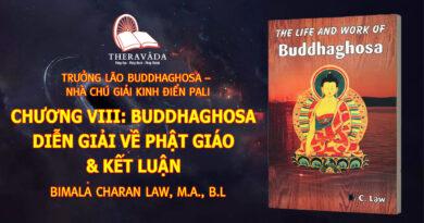 CHƯƠNG VIII: BUDDHAGHOSA DIỄN GIẢI VỀ PHẬT GIÁO & KẾT LUẬN