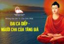 Video 3. Đại Ca Diếp – Người Cha Của Tăng Già | Những Đại Đệ Tử Của Đức Phật