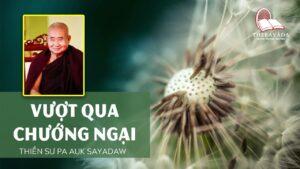 Audios Cuốn Vượt Qua Chướng Ngại - Thiền Sư Pa Auk