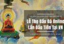 Lễ Thọ Hạnh Dhutaṅga (Đầu Đà) Online Lần Đầu Tiên Tại Việt Nam Đêm Rằm Tháng 9 P.L 2565 (20/10/2021)